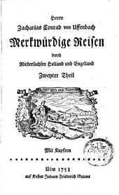 Herrn Zacharias Conrad von Uffenbach Merckwürdige Reise durch Niedersachsen Holland und Engelland: mit Kupfern : erster-[dritter] Theil, Band 2