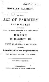 Howell's [sic] Farriery. The Whole Art of Farriery laid open: containing cures for every disorder ... a horse, is incident to ... including ... recipes for horned cattle and sheep. The second edition