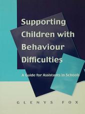 Supporting Children with Behaviour Difficulties: A Guide for Assistants in Schools