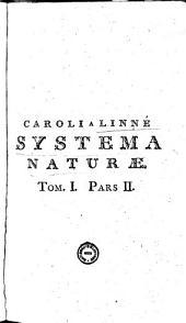 Caroli a Linné, Systema naturae, per regna tria naturae, secundum classes, ordines, genera, species cum characteribus, differentiis, synonymis, locis: Volumes 1-2