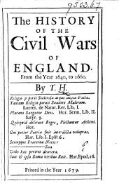 The history of the civil wars of England, from 1640 to 1660, by T.H.
