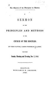 A Sermon on the Principles and Methods of the Church of the Disciples: Delivered Sunday Morning and Evening, Dec. 7, 1845
