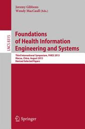 Foundations of Health Information Engineering and Systems: Third International Symposium, FHIES 2013, Macau, China, August 21-23, 2013. Revised Selected Papers