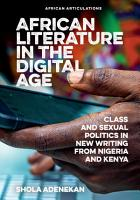 African Literature In The Digital Age Class And Sexual Politics In New Writing From Nigeria And Kenya