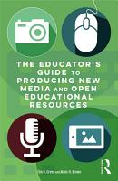 The Educator s Guide to Producing New Media and Open Educational Resources PDF
