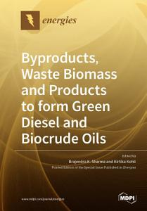 Byproducts  Waste Biomass and Products to form Green Diesel and Biocrude Oils