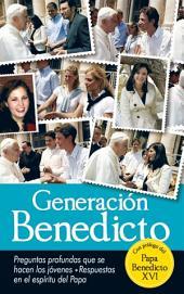 Generación Benedicto: Preguntas profundas que se hacen los jóvenes. Respuestas en el espíritu del Papa