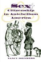 Sex and Citizenship in Antebellum America PDF