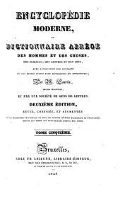 Encyclopédie moderne; ou, Dictionnaire des hommes et des choses, des sciences, des lettres et des arts, avec l'indication des ouvrages où les divers sujets sont développés et approfondis: Volume5