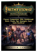Pathfinder Kingmaker Classes Companions Wiki Walkthrough Mods Cheats Tips Strategies Game Guide Unofficial Book PDF