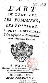 L' Art de cultiver les pommiers,, les poiriers, et de faire du cidre selon l'usage de la Normandie, par M. le Mis de Chambray