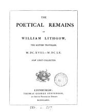 The Poetical Remains of William Lithgow ... Now First Collected [by J. M., I.e. James Maidment].