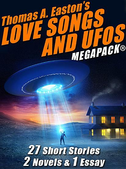Thomas A  Easton   s Love Songs and UFOs MEGAPACK   PDF