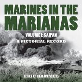 Marines In the Marianas: Volume 1: Saipan, A Pictorial Record, Volume 1