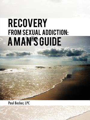Recovery from Sexual Addiction  a Man   S Guide PDF