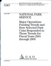 National Park Service: Major Operations Funding Trends and How Selected Park Units Responded to Those Trends for Fiscal Years 2001 Through 2005