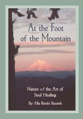 At the Foot of the Mountain: Nature and the Art of Soul Healing