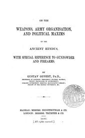 On the Weapons, Army Organisation, and Political Maxims of the Ancient Hindus: With Special Reference to Gunpowder and Firearms