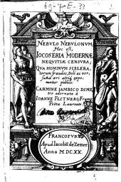 Nebulo nebulonum; hoc est Iocoseria modernae nequitiae censura; qua hominum sceleratorum fraudes, doli ac versutiae aeri aërique exponuntur pùblice: carmine iambico dimetro adornata à Ioanne Flitnero, Franco, poëta laureato