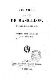 Oeuvres completes de Massillon, eveque de Clermont. Tome premier \-treize!: Sermons pour la careme. Tome troisieme, Volume4