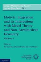 Motivic Integration and its Interactions with Model Theory and Non Archimedean Geometry  Volume 1 PDF