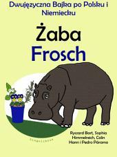 Żaba - Frosch. Dwujezyczna Bajka po Polsku i Niemiecku: Nauka Niemieckiego — Edukacyjna Seria Książek dla Dzieci