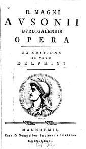 D. Magni Avsonii Bvrdigalensis Opera: Ex editione in vsvm Delphini