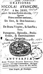 Orationes Nicolai Avancini in tres partes divisae: quarum prima continet orationes, De Deo, et Deo-homine; secunda, De Beata Virgine, et Sanctis; tertia, Panegyres, Epicedia, Prolusiones, et Exercitationes Oratorias, Volumes 1-2