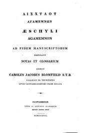 Agamemnon ; ad fidem manuscriptorum emendavit notas et glossarium adjecit Carolus Jacobus Blomfield