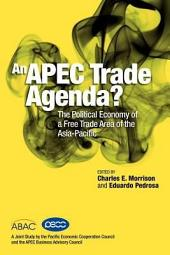An APEC Trade Agenda?: The Political Economy of a Free Trade Area of the Asia-Pacific