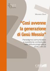 """""""Cosi avvenne la generazione di Gesù Messia"""": Paradigma comunicativo e questione contestuale nella lettura pragmatica di Mt 1, 18-25"""