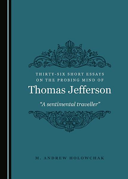 Thirty-Six Short Essays on the Probing Mind of Thomas Jefferson