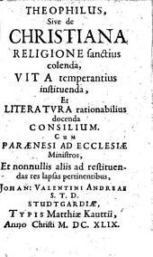 Theophilus, Sive de Christiana Religione sanctius colenda, Vita temperantius instituenda, et Literatura rationabilius docenda Consilium