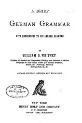 A Brief German Grammar: With References to His Larger Grammar