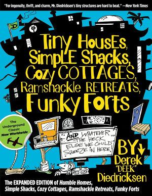 Tiny Houses  Simple Shacks  Cozy Cottages  Ramshackle Retreats  Funky Forts