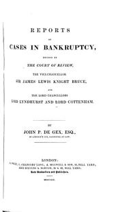 Reports of Cases in Bankruptcy, Decided by the Court of Review, the Vice-Chancellor Sir James Lewis Knight Bruce, and the Lord Chancellors Lord Lyndhurst and Lord Cottenham
