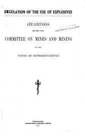 Regulation of the Use of Explosives: Hearings Before the Committee on Mines and Mining of the House of Representatives