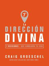 La dirección divina: 7 decisiones que cambiarán tu vida