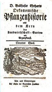 D. Balthasar Erharts Oekonomische Pflanzenhistorie nebst dem Kern der Landwirtschaft- Garten- und Arzneykunst: Neunter Theil, Band 9