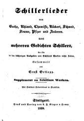 Schillerlieder von Goethe, Uhland, Chamisso, Rückert, Schwab, Seume, Pfizer und Anderen: Nebst mehreren Gedichten Schillers, die sich in den bisherigen Ausgaben von Schiller's Werken nicht finden