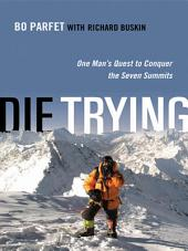 Die Trying: One Man's Quest to Conquer the Seven Summits