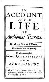 "An Account of the Life of Apollonius Tyaneus ... Translated [by Robert Jenkin from the ""Histoire des Empereurs""]. To which are added some observations upon Apollonius"
