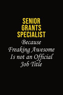 Senior Grants Specialist Because Freaking Awesome Is Not An Official Job Title