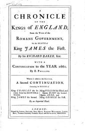 A Chronicle of the Kings of England: From the Time of the Romans Government to the Death of King James the First. With a Continuation to ... 1660