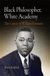 Black Philosopher, White Academy: The Career of William Fontaine