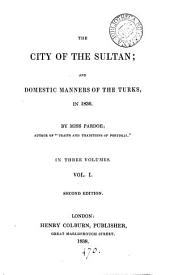 The city of the sultan; and domestic manners of the Turks, in 1836: Volume 1