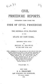 Civil Procedure Reports: Containing Cases Under the Code of Civil Procedure and the General Civil Practice of the State of New York, Volume 5