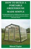 How to Build a Portable Greenhouse Made Simple