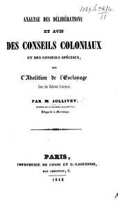 Analyse des délibérations et avis des Conseils coloniaux et des Conseils spéciaux, sur l'abolition de l'esclavage dans les colonies françaises ...