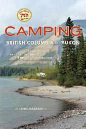 Camping British Columbia and Yukon: The Complete Guide to National, Provincial, and Territorial Campgrounds, Edition 7